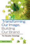 Book Cover: Transforming Our Image, Building Our Brand: The Education Advantage