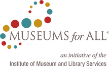 Museums for All logo, An initiative of the Institute of Museum and Library Services, administered by the Association of Children's Museums.